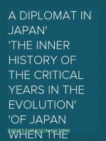 A Diplomat in Japan The inner history of the critical years in the evolution of Japan when the ports were opened and the monarchy restored, recorded by a diplomatist who took an active part in the events of the time, with an account of his personal experiences during that period