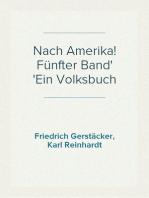 Nach Amerika! Fünfter Band Ein Volksbuch
