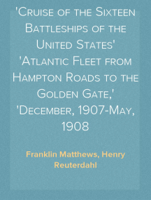 With the Battle Fleet Cruise of the Sixteen Battleships of the United States Atlantic Fleet from Hampton Roads to the Golden Gate, December, 1907-May, 1908