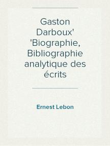 Gaston Darboux Biographie, Bibliographie analytique des écrits