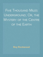 Five Thousand Miles Underground; Or, the Mystery of the Centre of the Earth