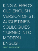 King Alfred's Old English Version of St. Augustine's Soliloquies Turned into Modern English