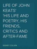 Life of John Keats His Life and Poetry, his Friends, Critics and After-fame