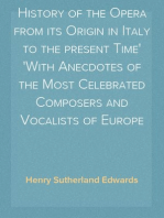 History of the Opera from its Origin in Italy to the present Time With Anecdotes of the Most Celebrated Composers and Vocalists of Europe
