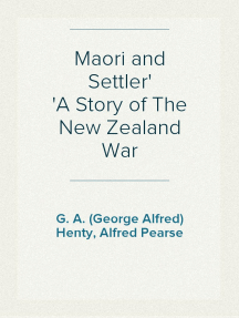 Maori and Settler A Story of The New Zealand War