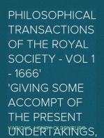 Philosophical Transactions of the Royal Society - Vol 1 - 1666 Giving some Accompt of the present Undertakings, Studies, and Labours of the Ingenious in many considerable parts of the World