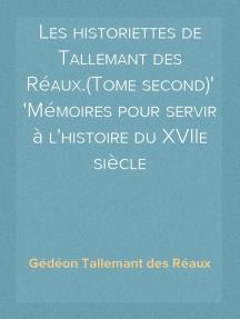 Les historiettes de Tallemant des Réaux.(Tome second) Mémoires pour servir àl'histoire du XVIIe siècle