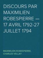 Discours par Maximilien Robespierre — 17 Avril 1792-27 Juillet 1794