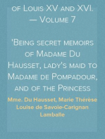 Memoirs of the Courts of Louis XV and XVI. — Volume 7 Being secret memoirs of Madame Du Hausset, lady's maid to Madame de Pompadour, and of the Princess Lamballe