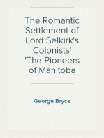 The Romantic Settlement of Lord Selkirk's Colonists The Pioneers of Manitoba