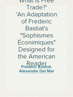 "What Is Free Trade? An Adaptation of Frederic Bastiat's ""Sophismes Éconimiques"" Designed for the American Reader"