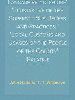 Lancashire Folk-lore Illustrative of the Superstitious Beliefs and Practices, Local Customs and Usages of the People of the County Palatine