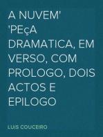 A Nuvem Peça dramatica, em verso, com prologo, dois actos e epilogo