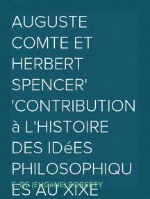 Auguste Comte et Herbert Spencer Contribution à l'histoire des idées philosophiques au XIXe siècle