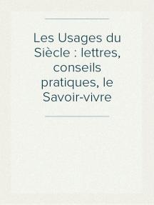 Les Usages du Siècle : lettres, conseils pratiques, le Savoir-vivre