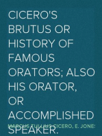 Cicero's Brutus or History of Famous Orators; also His Orator, or Accomplished Speaker.