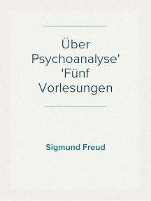 Über Psychoanalyse Fünf Vorlesungen