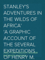 Stanley's Adventures in the Wilds of Africa A Graphic Account of the Several Expeditions of Henry M. Stanley into the Heart of the Dark Continent