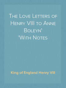 The Love Letters of Henry VIII to Anne Boleyn With Notes