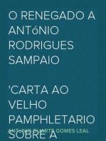 O Renegado a António Rodrigues Sampaio carta ao Velho Pamphletario sobre a perseguição da imprensa