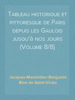Tableau historique et pittoresque de Paris depuis les Gaulois jusqu'à nos jours (Volume 8/8)