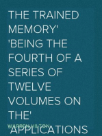 The Trained Memory Being the Fourth of a Series of Twelve Volumes on the Applications of Psychology to the Problems of Personal and Business Efficiency
