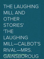 The Laughing Mill and Other Stories The Laughing Mill—Calbot's Rival—Mrs. Gainsborough's Diamonds—The Christmas Guest. A Myth
