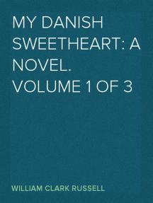 My Danish Sweetheart: A Novel. Volume 1 of 3