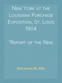 New York at the Louisiana Purchase Exposition, St. Louis 1904 Report of the New York State Commission
