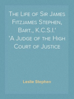 The Life of Sir James Fitzjames Stephen, Bart., K.C.S.I. A Judge of the High Court of Justice