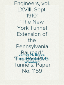Transactions of the American Society of Civil Engineers, vol. LXVIII, Sept. 1910 The New York Tunnel Extension of the Pennsylvania Railroad. The East River Tunnels. Paper No. 1159