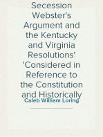 Nullification, Secession Webster's Argument and the Kentucky and Virginia Resolutions Considered in Reference to the Constitution and Historically
