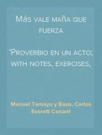 Más vale maña que fuerza Proverbio en un acto; with notes, exercises, and vocabulary