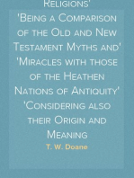 Bible Myths and their Parallels in other Religions Being a Comparison of the Old and New Testament Myths and Miracles with those of the Heathen Nations of Antiquity Considering also their Origin and Meaning
