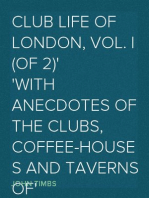 Club Life of London, Vol. I (of 2) With Anecdotes of the Clubs, Coffee-Houses and Taverns of the Metropolis During the 17th, 18th, and 19th Centuries