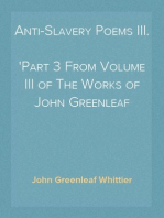 Anti-Slavery Poems III. Part 3 From Volume III of The Works of John Greenleaf Whittier