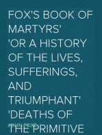 Fox's Book of Martyrs Or A History of the Lives, Sufferings, and Triumphant Deaths of the Primitive Protestant Martyrs
