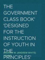 The Government Class Book Designed for the Instruction of Youth in the Principles of Constitutional Government and the Rights and Duties of Citizens.