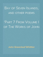 Bay of Seven Islands, and other poems Part 7 From Volume I of The Works of John Greenleaf Whittier