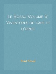 Le Bossu Volume 6 Aventures de cape et d'épée