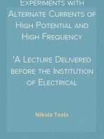 Experiments with Alternate Currents of High Potential and High Frequency A Lecture Delivered before the Institution of Electrical Engineers, London
