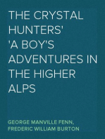 The Crystal Hunters A Boy's Adventures in the Higher Alps