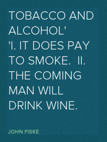 Tobacco and Alcohol I. It Does Pay to Smoke.  II. The Coming Man Will Drink Wine.