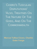 Cicero's Tusculan Disputations Also, Treatises On The Nature Of The Gods, And On The Commonwealth