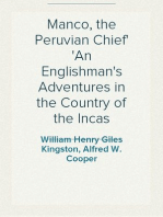 Manco, the Peruvian Chief An Englishman's Adventures in the Country of the Incas