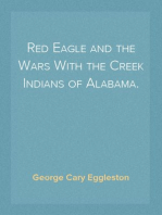 Red Eagle and the Wars With the Creek Indians of Alabama.