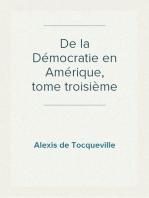 De la Démocratie en Amérique, tome troisième