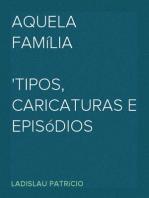 Aquela Família Tipos, caricaturas e episódios provincianos
