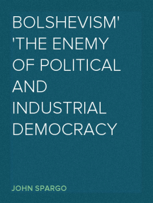 Bolshevism The Enemy of Political and Industrial Democracy