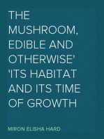 The Mushroom, Edible and Otherwise Its Habitat and its Time of Growth